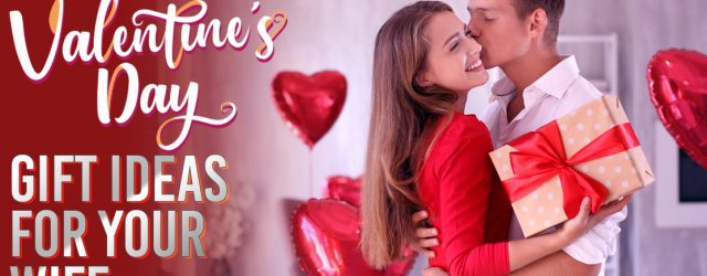 Valentines Day Gift Ideas for Your Wife
