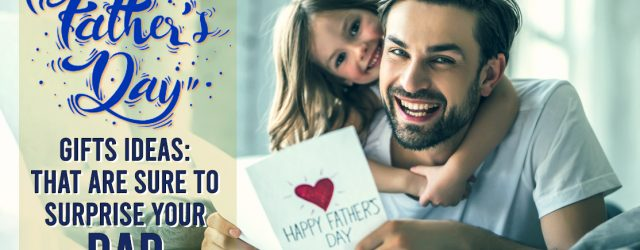 Father's Day Gifts Ideas That Are Sure To Surprise Your Dad