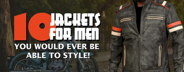 10 Jackets For Men, You Would Ever Be Able To Style!