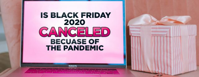 Is Black Friday 2020 Canceled Because Of The Pandemic?