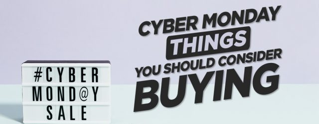 Cyber Monday: Things You Should Consider Buying!