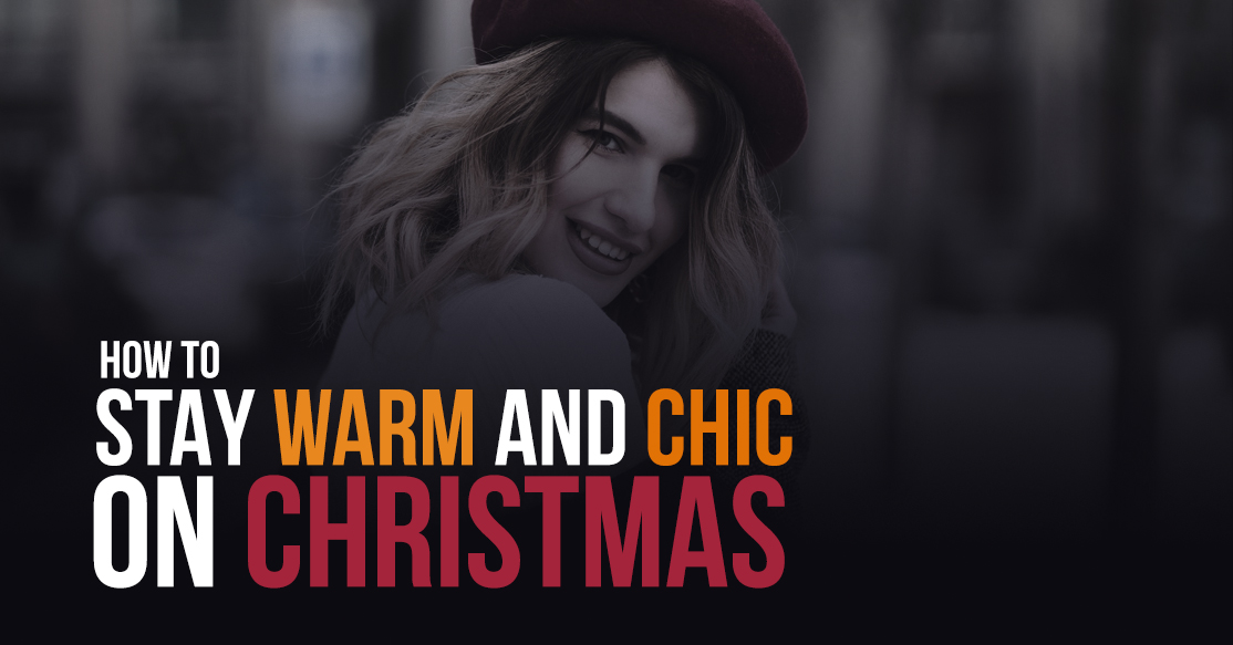 How to Stay Warm and Chic On Christmas