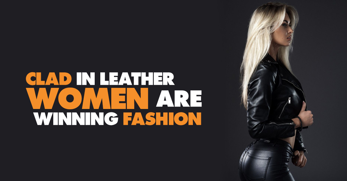 Clad In Leather, Women Are Winning Fashion!