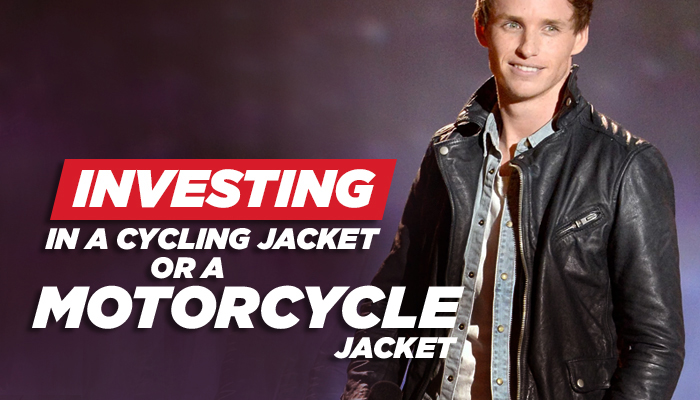 INVESTING IN A CYCLING JACKET OR A MOTORCYCLE JACKET