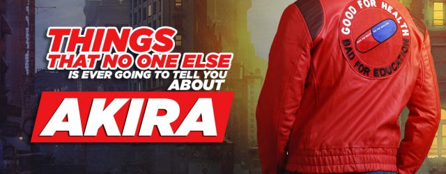 Things That No One Else Is Ever Going To Tell You About Akira