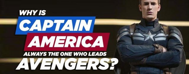 Why Is Captain America Always The One Who Leads Avengers?