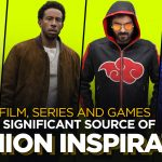 Film, Series and Games- A significant source of Fashion Inspiration!
